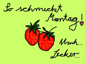 Erdbeeren und Montags-Weisheit